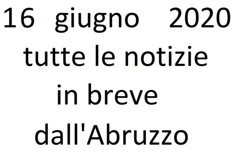 16 giugno 2020 notizie in breve dall'Abruzzo