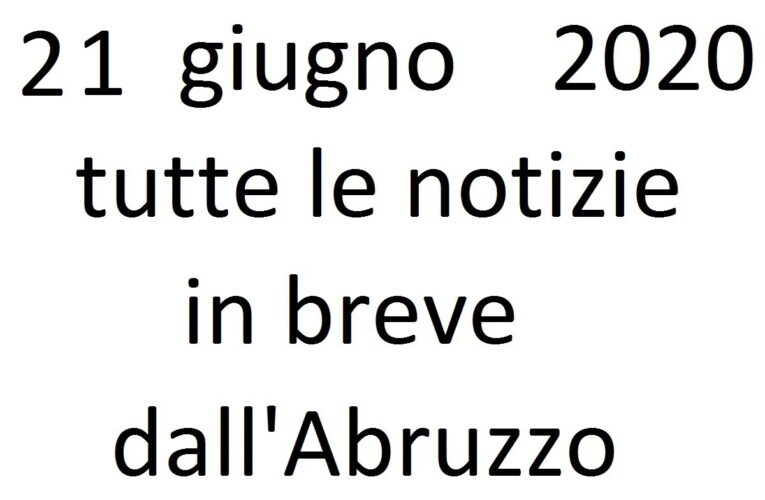 21 giugno 2020 notizie in breve dall'Abruzzo