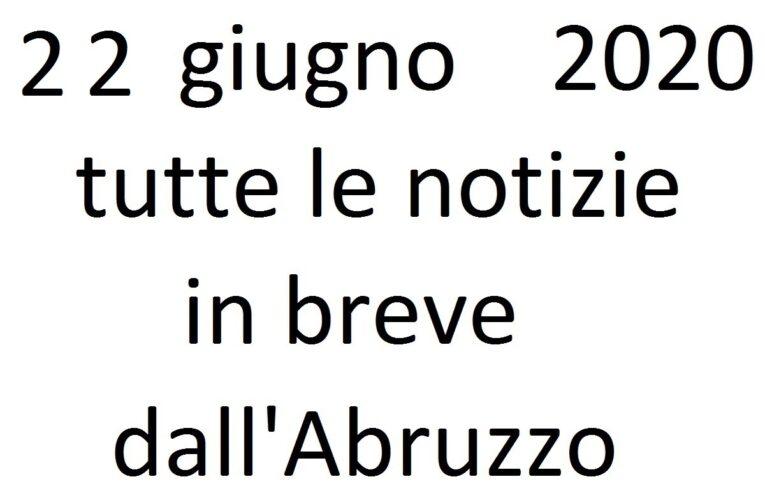 22 giugno 2020 notizie in breve dall'Abruzzo
