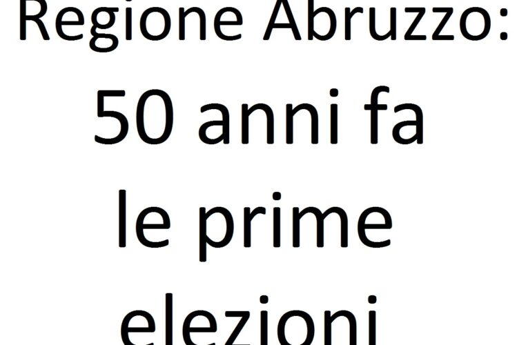 Regione Abruzzo: 50 anni fa le prime elezioni