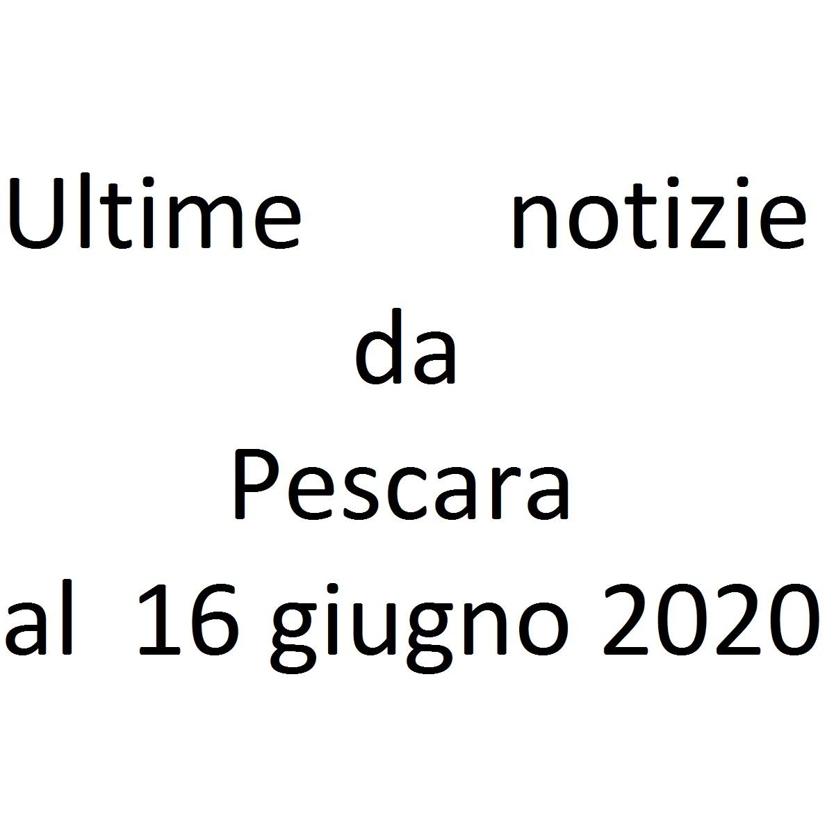 Ultime notizie da Pescara al 16 giugno 2020 foto