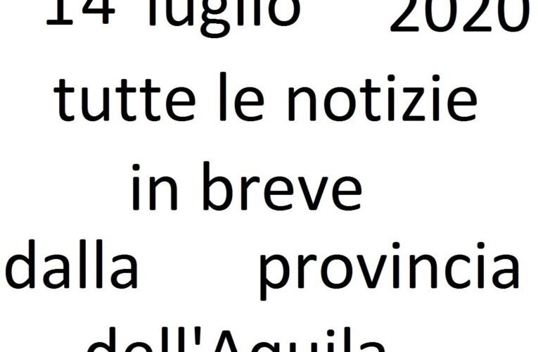 14 luglio 2020 notizie in breve L'Aquila