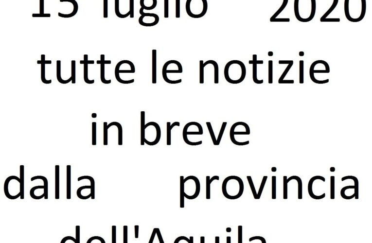 15 luglio 2020 notizie in breve L'Aquila