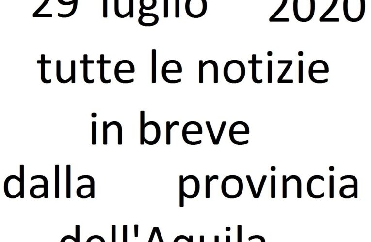 29 luglio 2020 notizie in breve L'Aquila