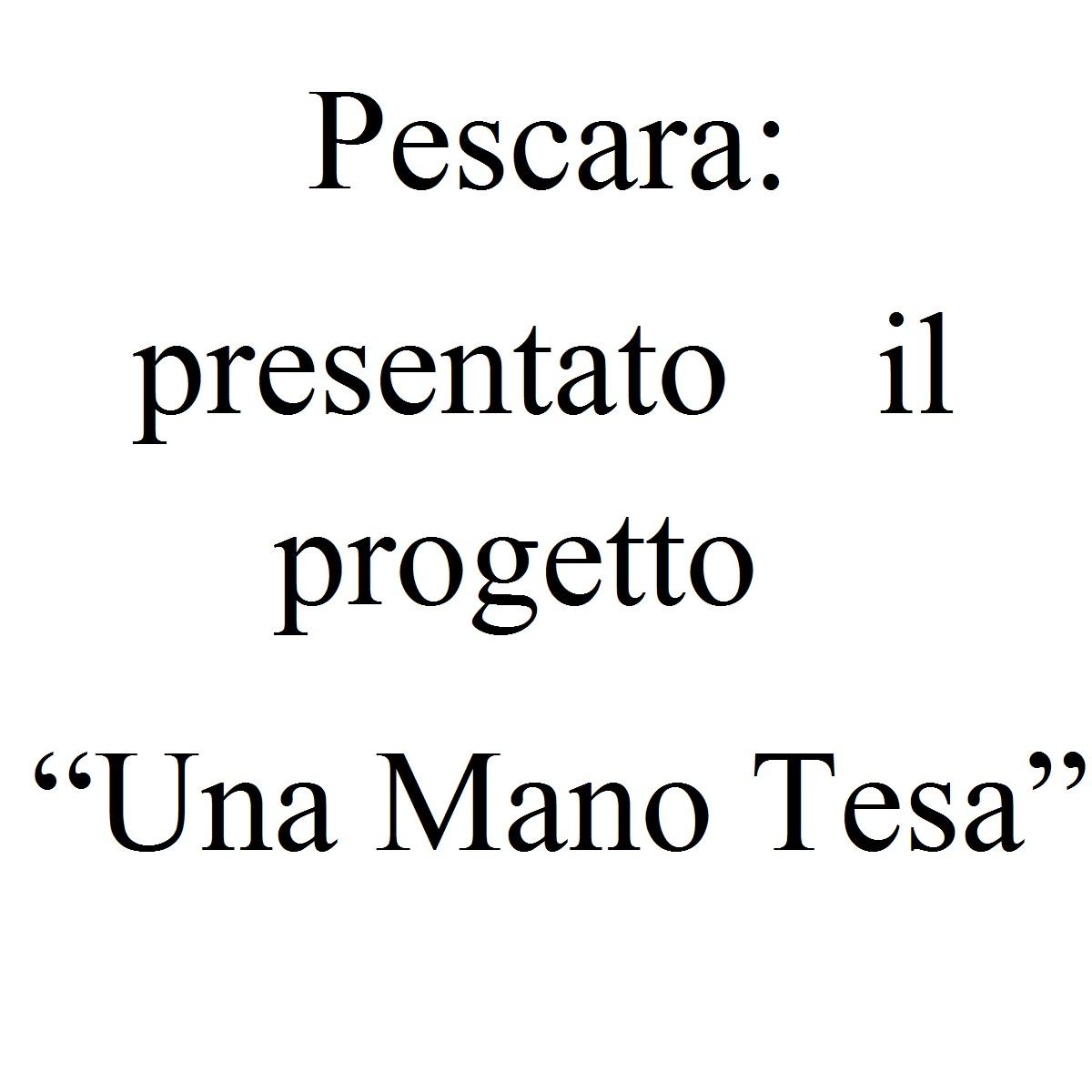 """Pescara presentato il progetto """"Una Mano Tesa"""" foto"""