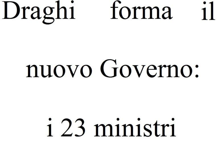 Draghi forma il nuovo Governo: i 23 ministri