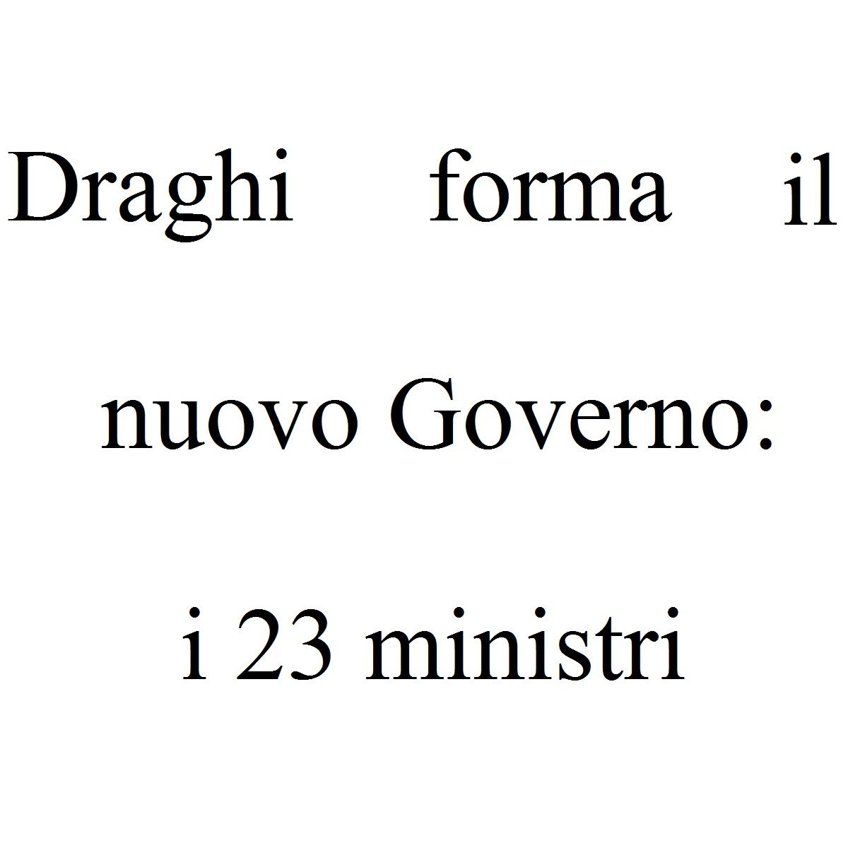 Draghi forma il nuovo Governo i 23 ministri foto