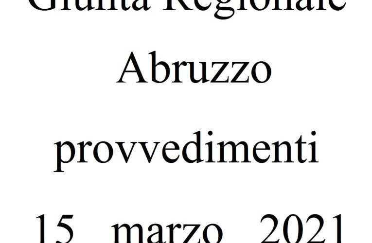 Giunta Regionale Abruzzo provvedimenti 15 marzo 2021