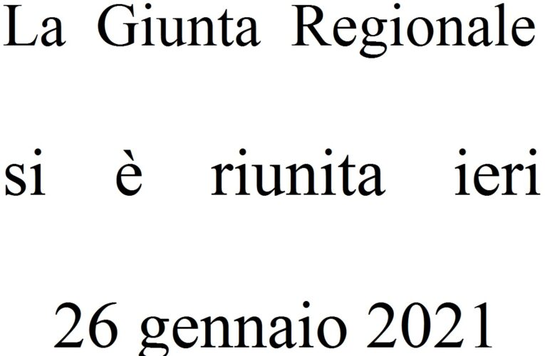La Giunta Regionale si è riunita ieri 26 gennaio 2021