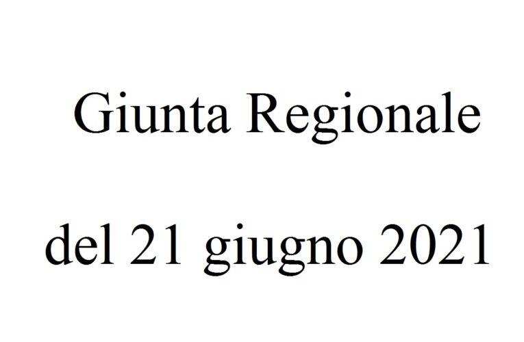 Giunta Regionale del 21 giugno 2021